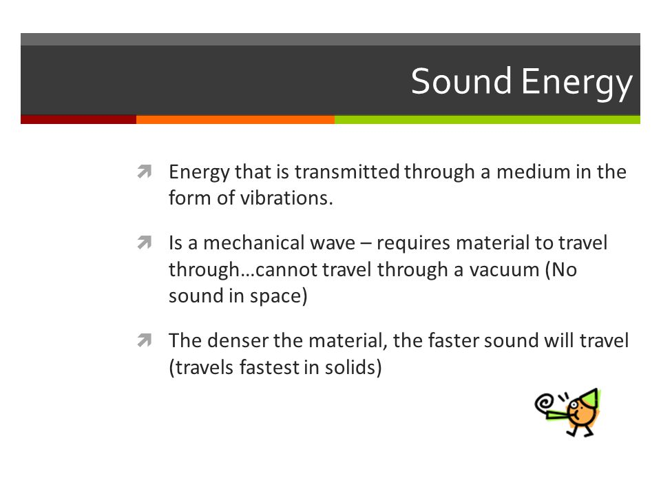 Sound Energy Energy that is transmitted through a medium in the form of vibrations.