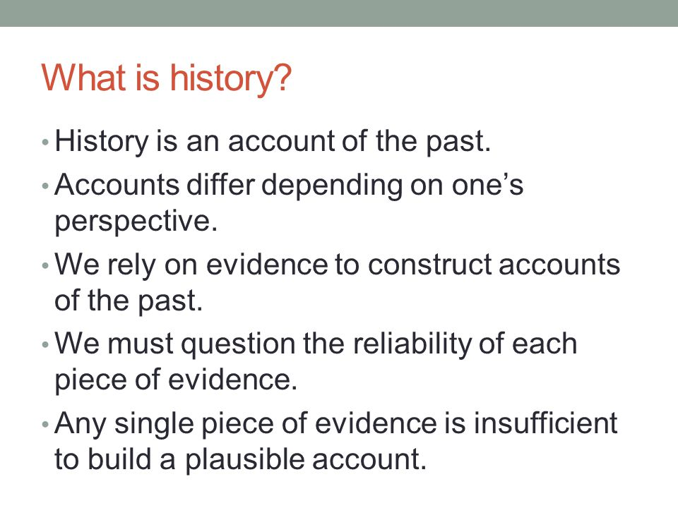 What is history History is an account of the past.