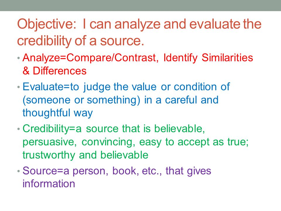 Objective: I can analyze and evaluate the credibility of a source.