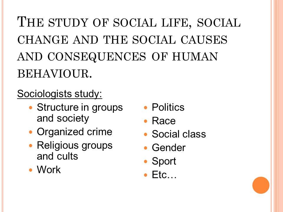 The study of social life, social change and the social causes and consequences of human behaviour.
