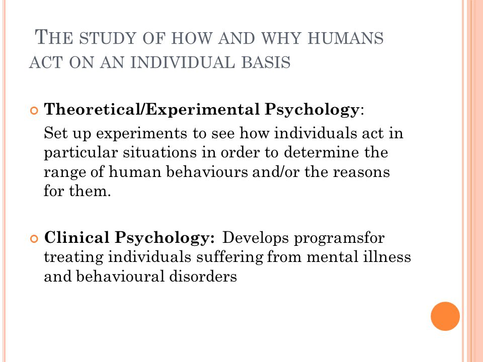 The study of how and why humans act on an individual basis