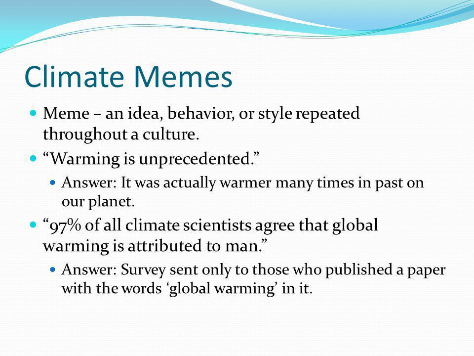 Climate Memes Meme – an idea, behavior, or style repeated throughout a culture. Warming is unprecedented.