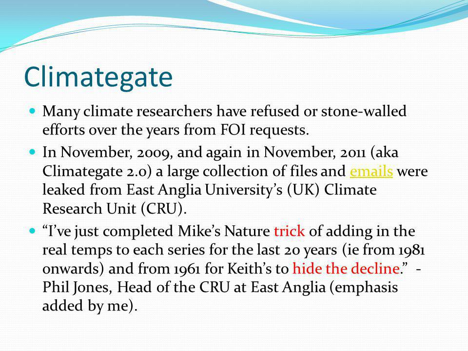 Climategate Many climate researchers have refused or stone-walled efforts over the years from FOI requests.
