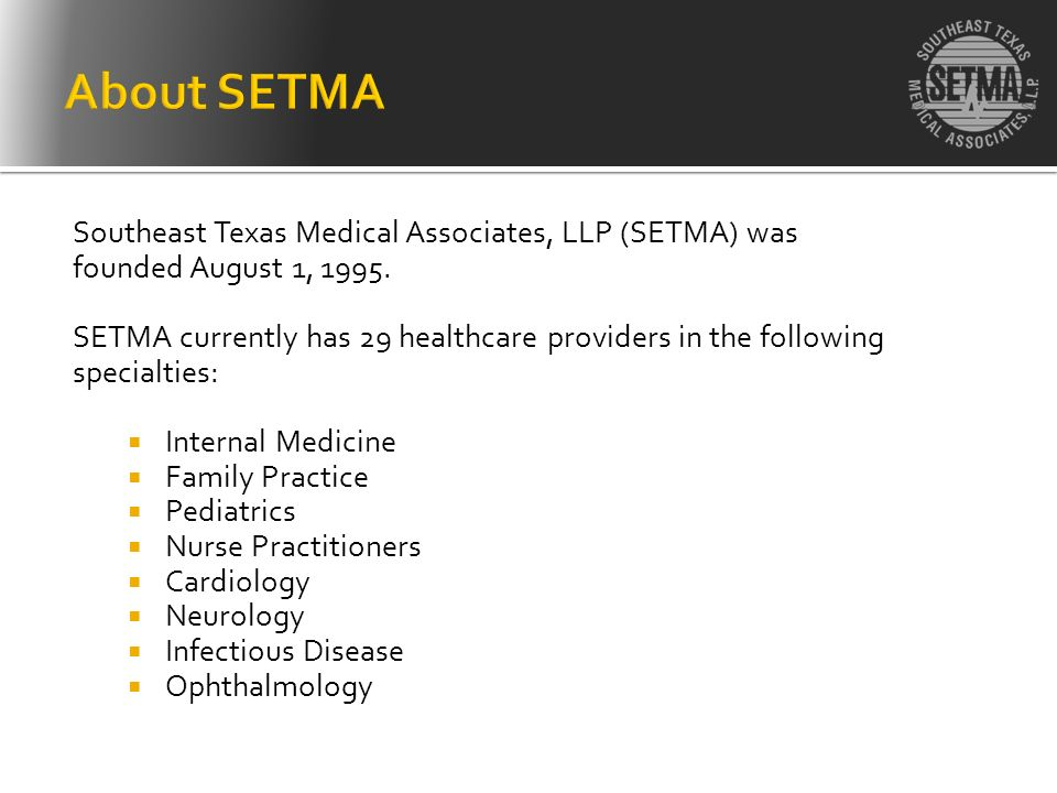 About SETMA Southeast Texas Medical Associates, LLP (SETMA) was