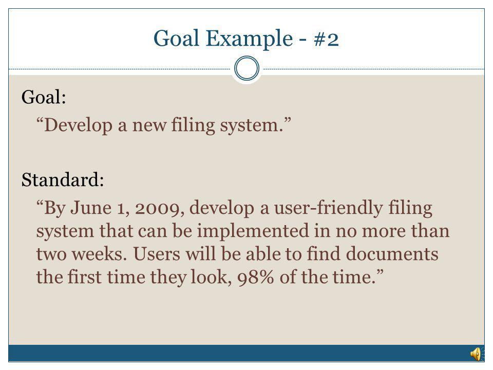 Goal Example - #2 Goal: Develop a new filing system. Standard: