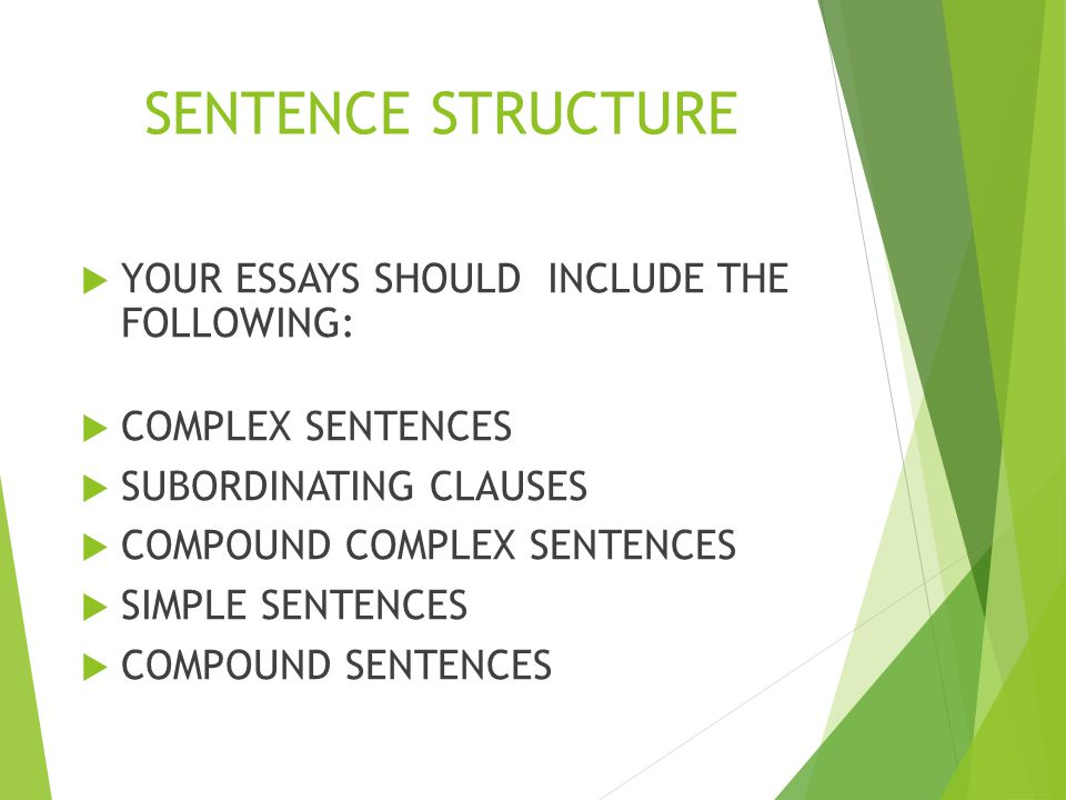 SENTENCE STRUCTURE YOUR ESSAYS SHOULD INCLUDE THE FOLLOWING: