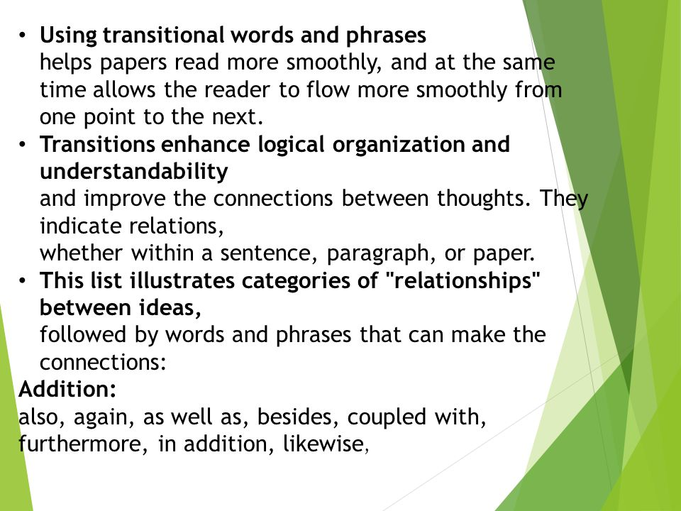 Using transitional words and phrases helps papers read more smoothly, and at the same time allows the reader to flow more smoothly from one point to the next.