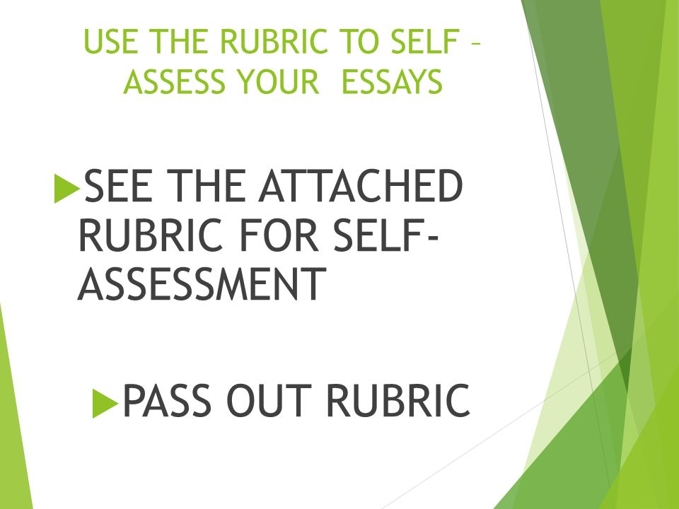 USE THE RUBRIC TO SELF – ASSESS YOUR ESSAYS