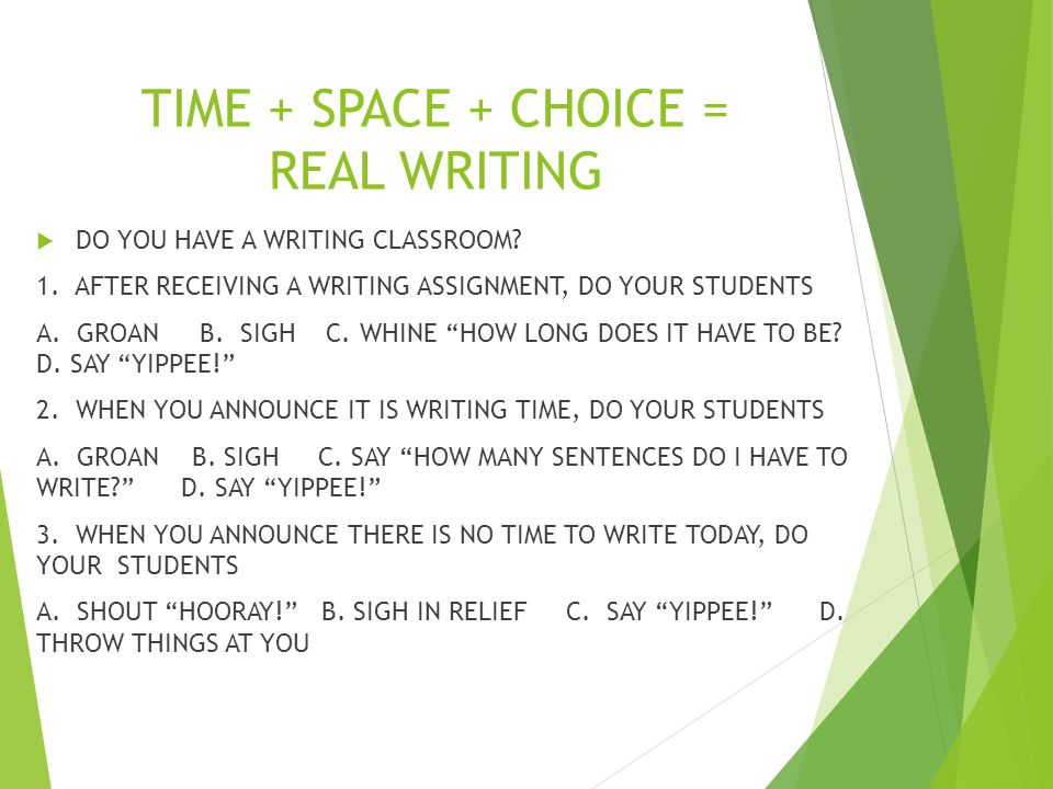 TIME + SPACE + CHOICE = REAL WRITING
