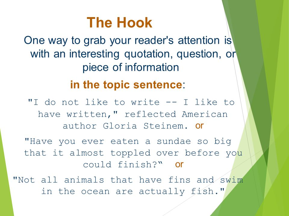 The Hook One way to grab your reader s attention is with an interesting quotation, question, or piece of information