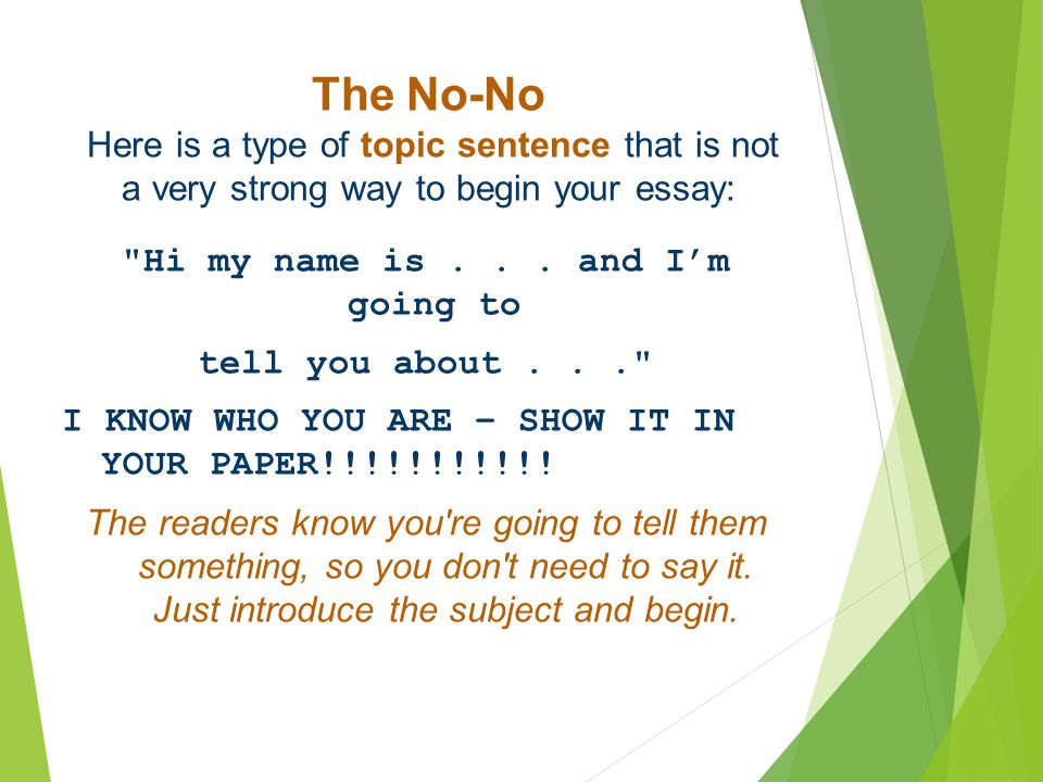 The No-No Here is a type of topic sentence that is not a very strong way to begin your essay:
