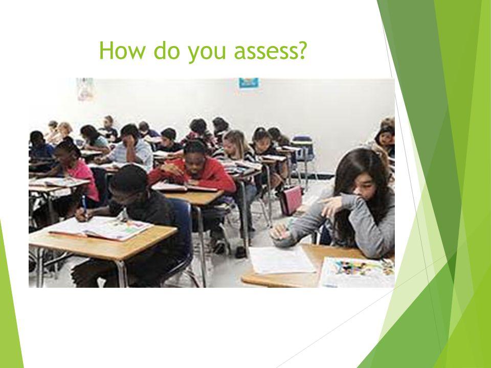 How do you assess