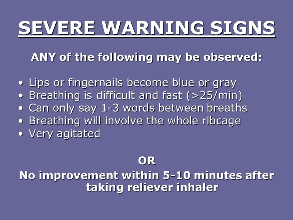 SEVERE WARNING SIGNS ANY of the following may be observed: