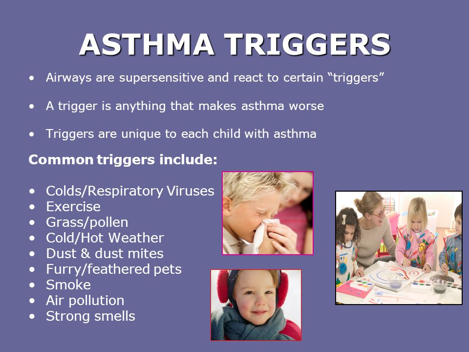 ASTHMA TRIGGERS Common triggers include: Colds/Respiratory Viruses