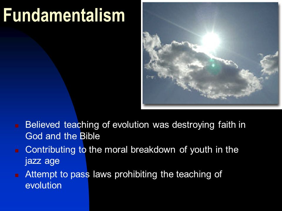Fundamentalism Believed teaching of evolution was destroying faith in God and the Bible.