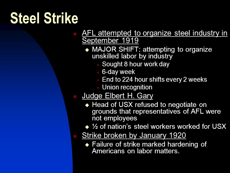 Steel Strike AFL attempted to organize steel industry in September 1919. MAJOR SHIFT: attempting to organize unskilled labor by industry.