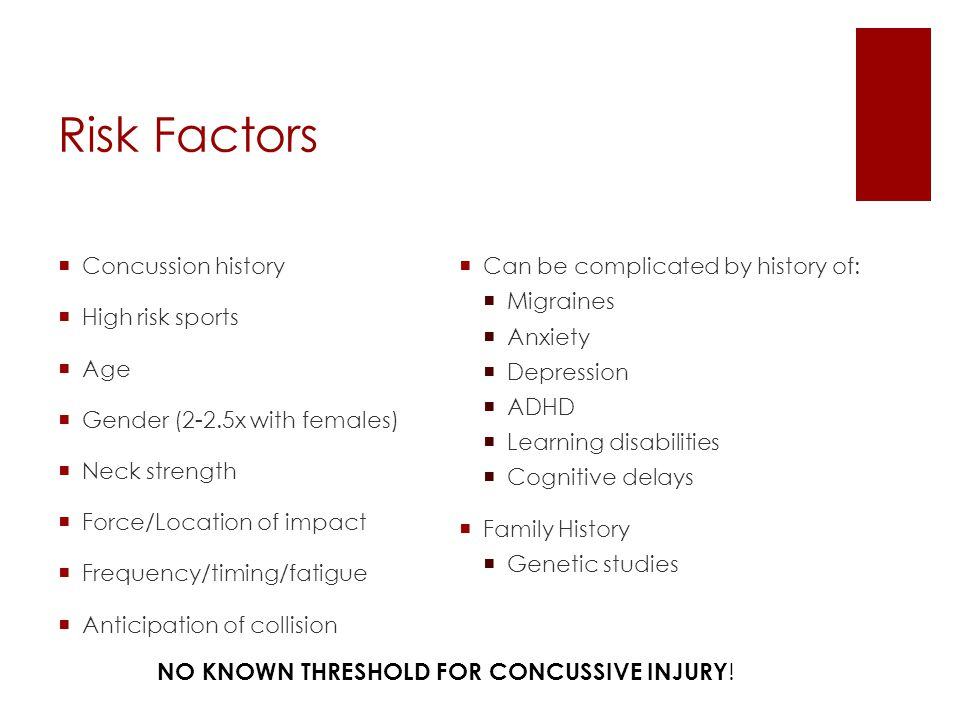 Risk Factors NO KNOWN THRESHOLD FOR CONCUSSIVE INJURY!