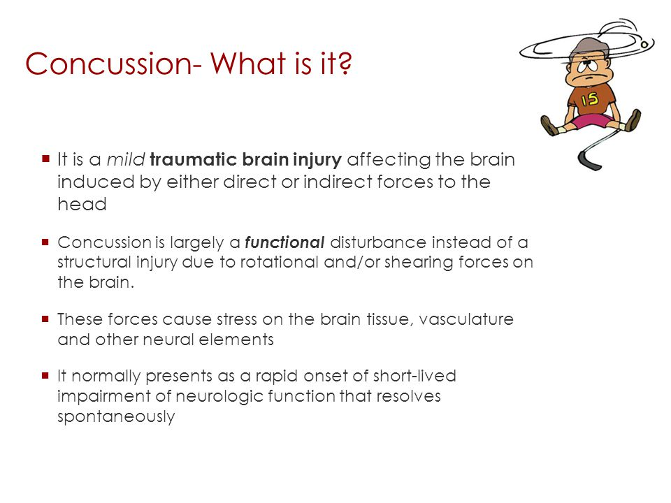 Concussion- What is it It is a mild traumatic brain injury affecting the brain induced by either direct or indirect forces to the head.