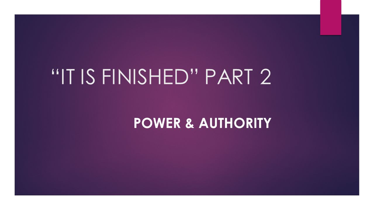 IT IS FINISHED PART 2 Power & Authority