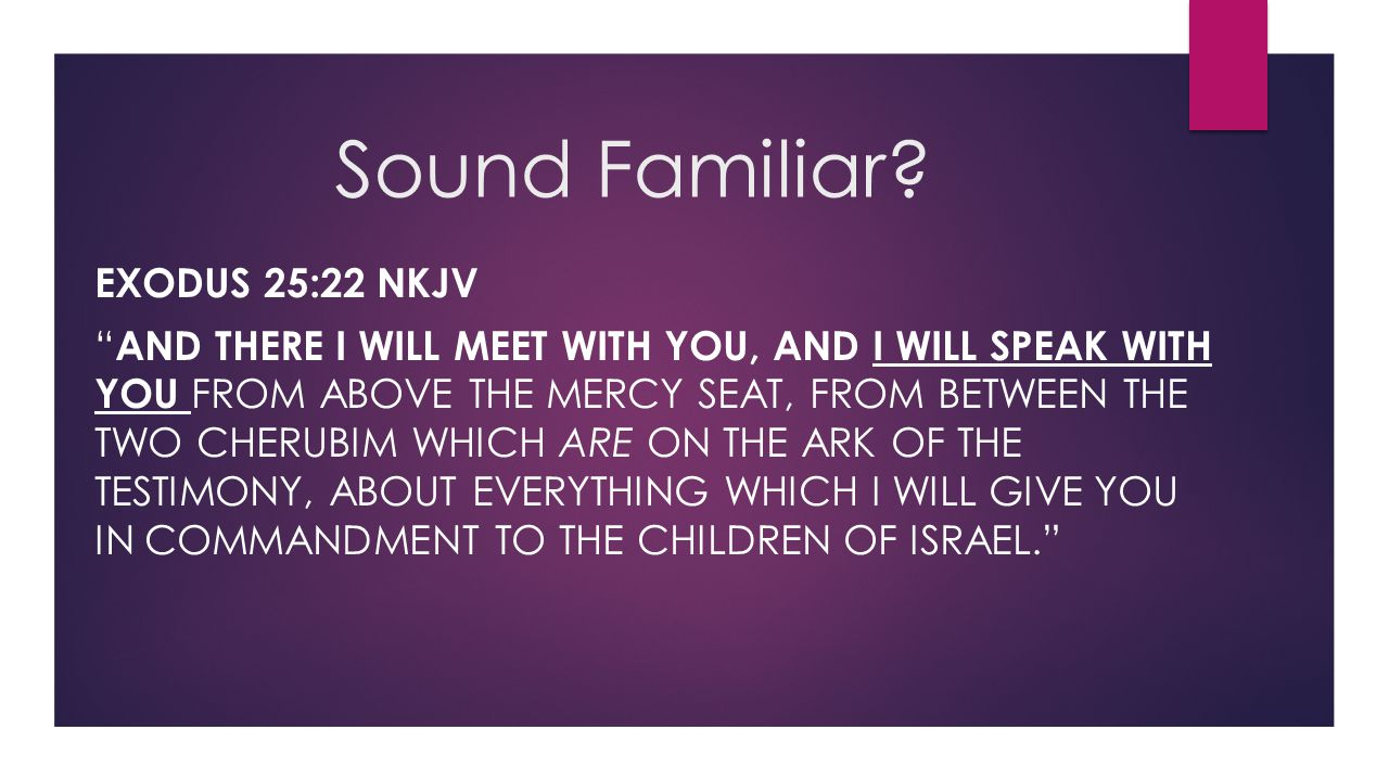 Sound Familiar Exodus 25:22 NKJV