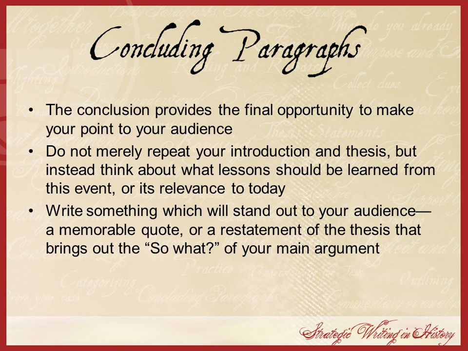 The conclusion provides the final opportunity to make your point to your audience