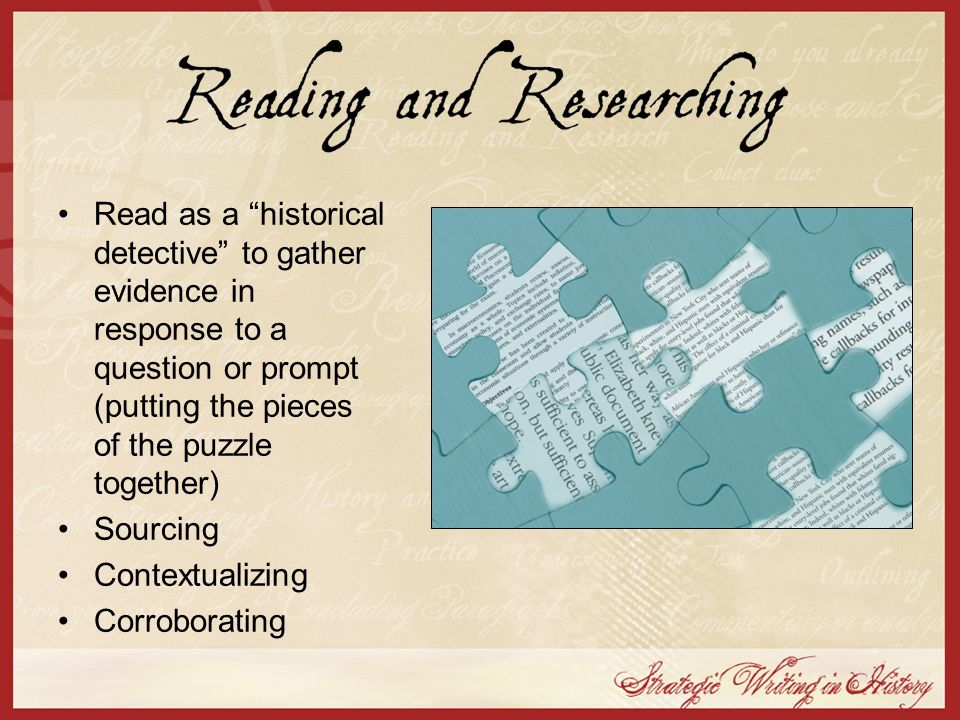 Read as a historical detective to gather evidence in response to a question or prompt (putting the pieces of the puzzle together)