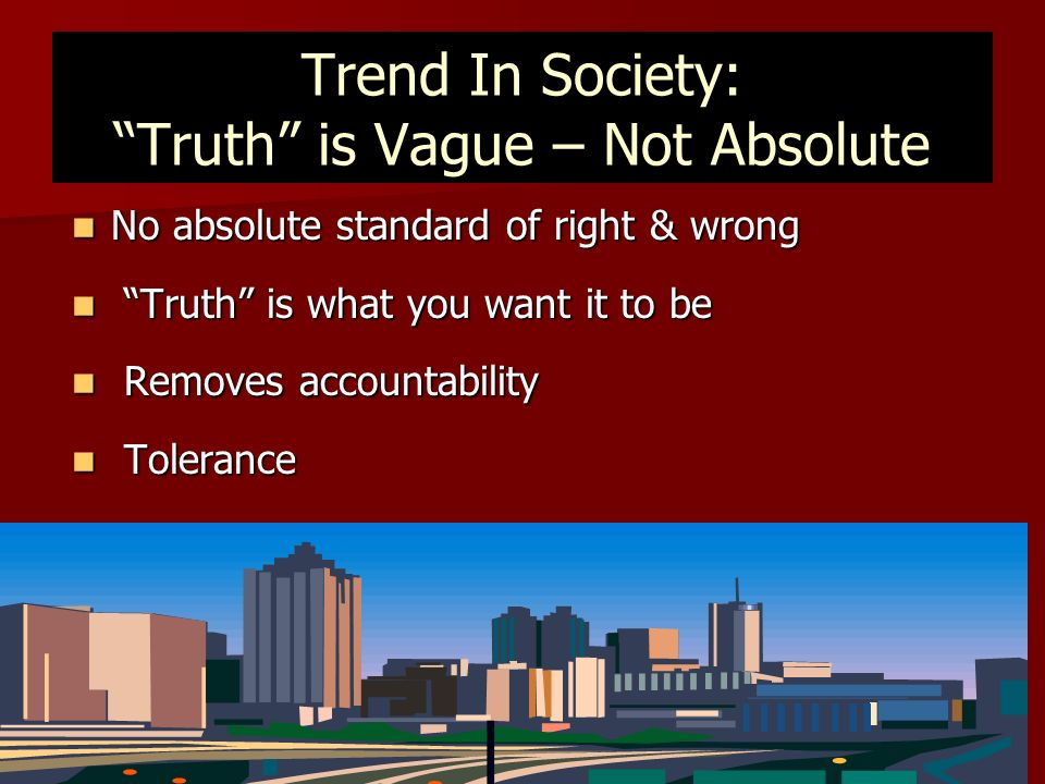Trend In Society: Truth is Vague – Not Absolute