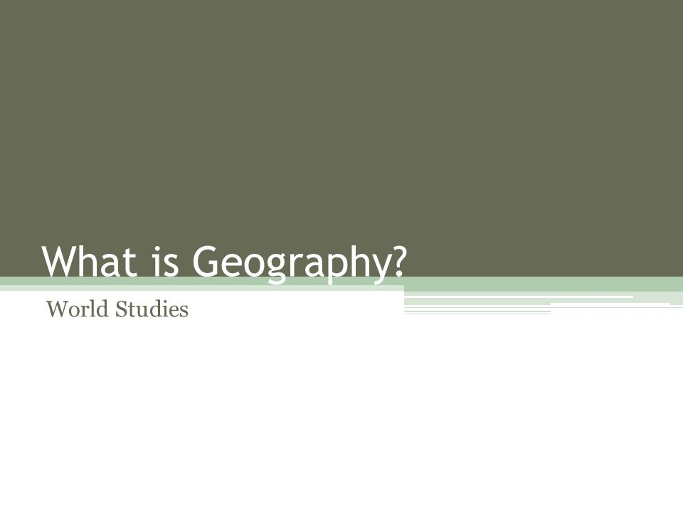What is Geography World Studies