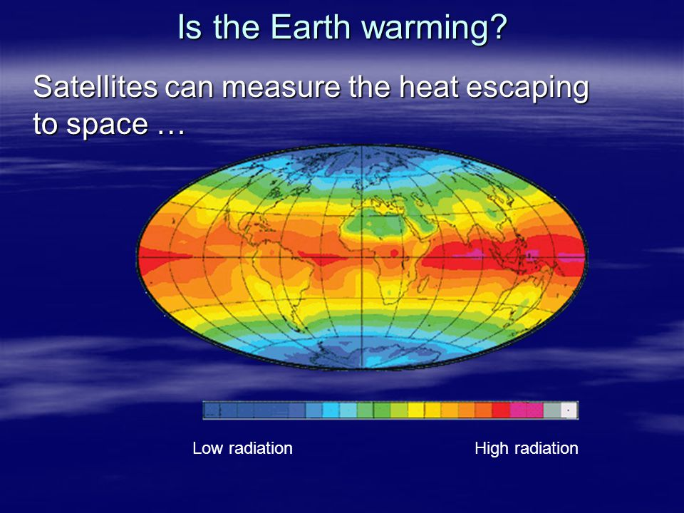 Is the Earth warming Satellites can measure the heat escaping to space …