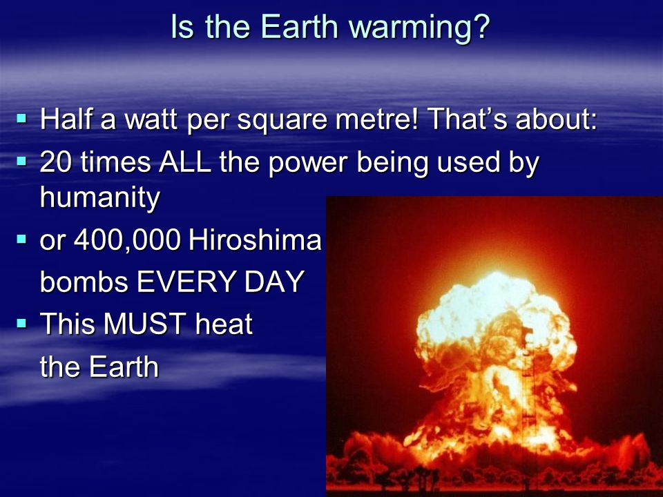 Is the Earth warming Half a watt per square metre! That's about: