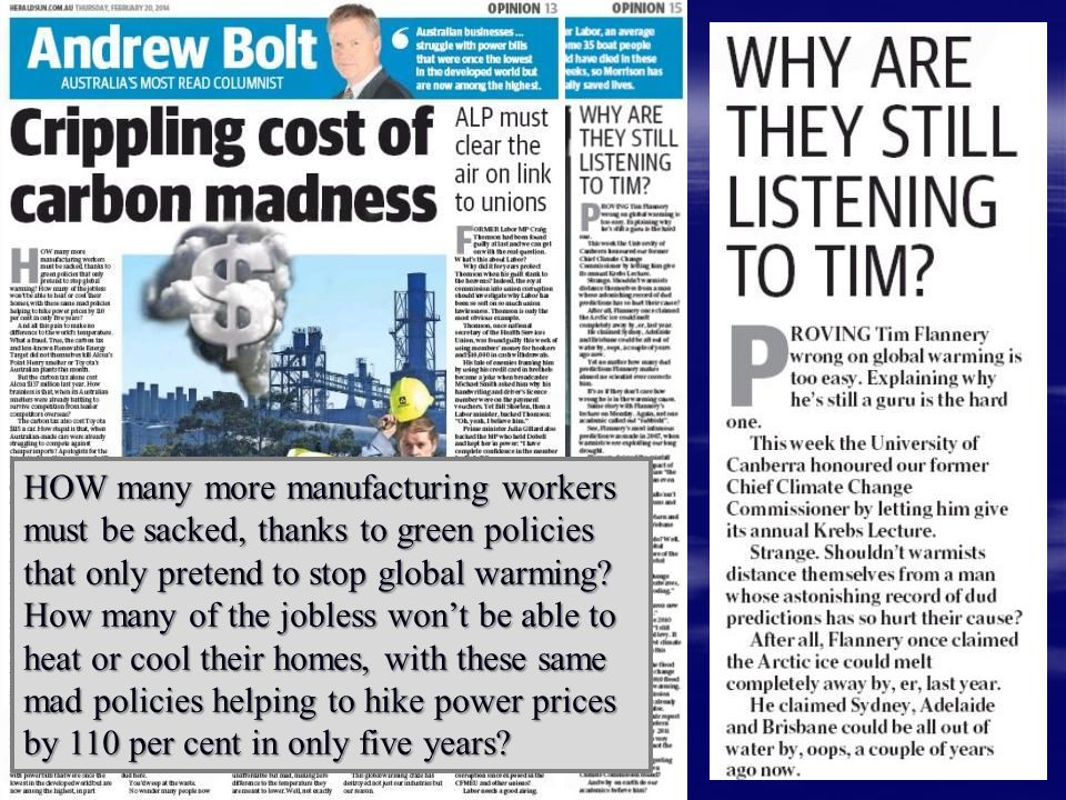 HOW many more manufacturing workers must be sacked, thanks to green policies that only pretend to stop global warming.