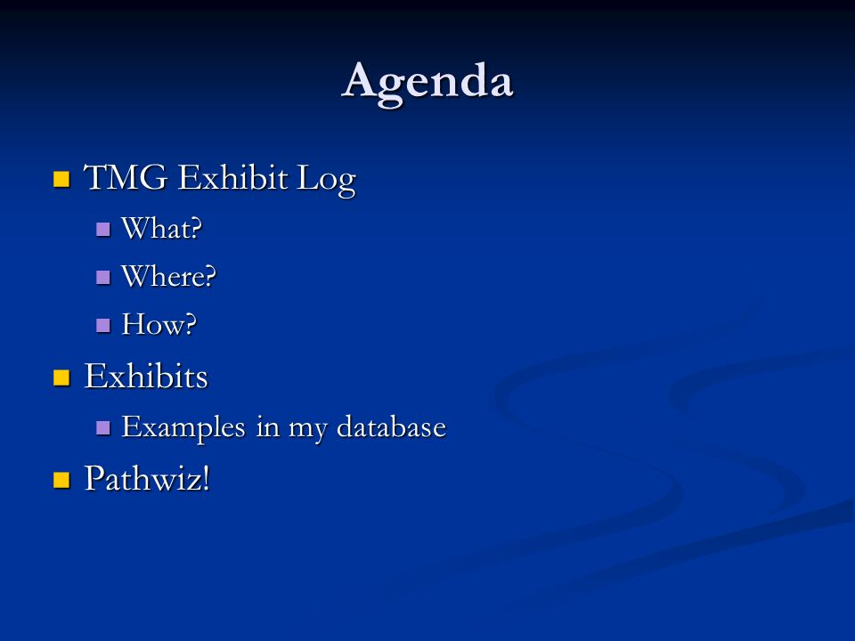 Agenda TMG Exhibit Log Exhibits Pathwiz! What Where How