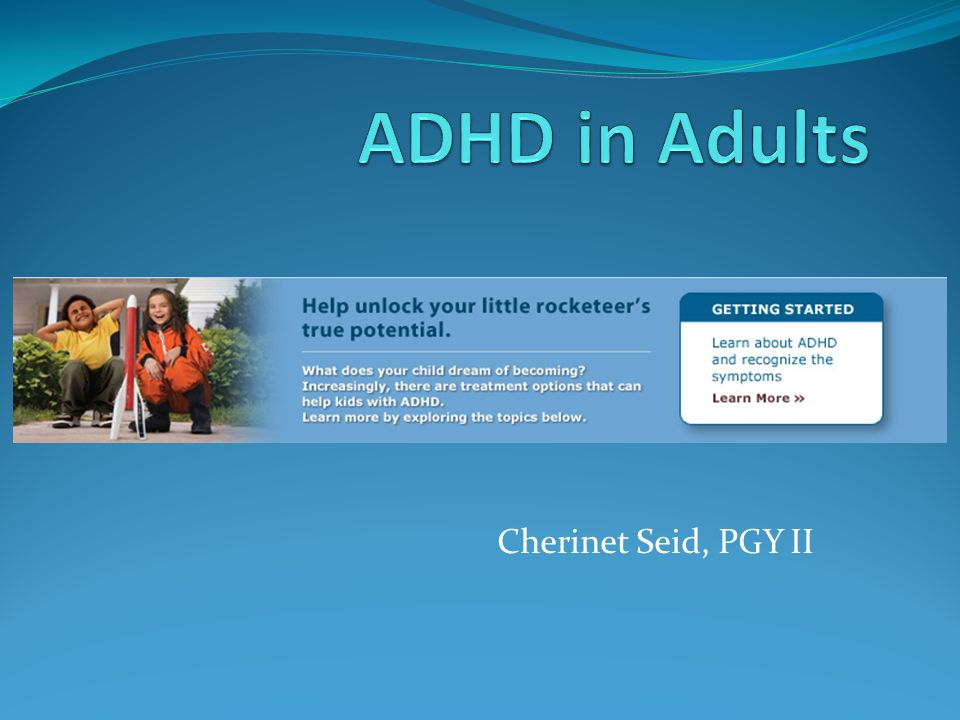 ADHD in Adults Cherinet Seid, PGY II