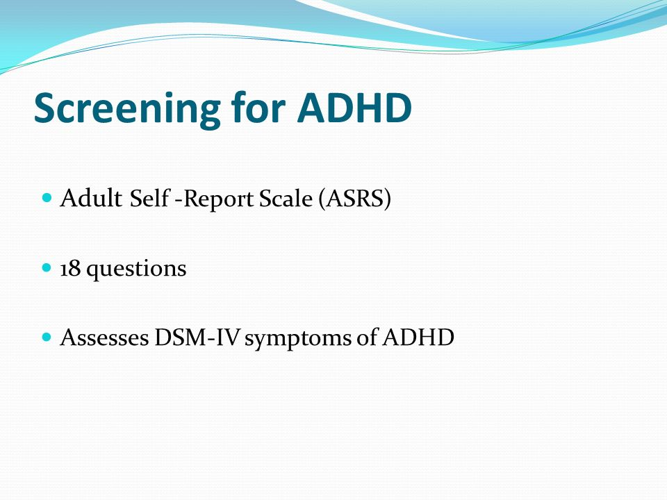 Screening for ADHD Adult Self -Report Scale (ASRS) 18 questions