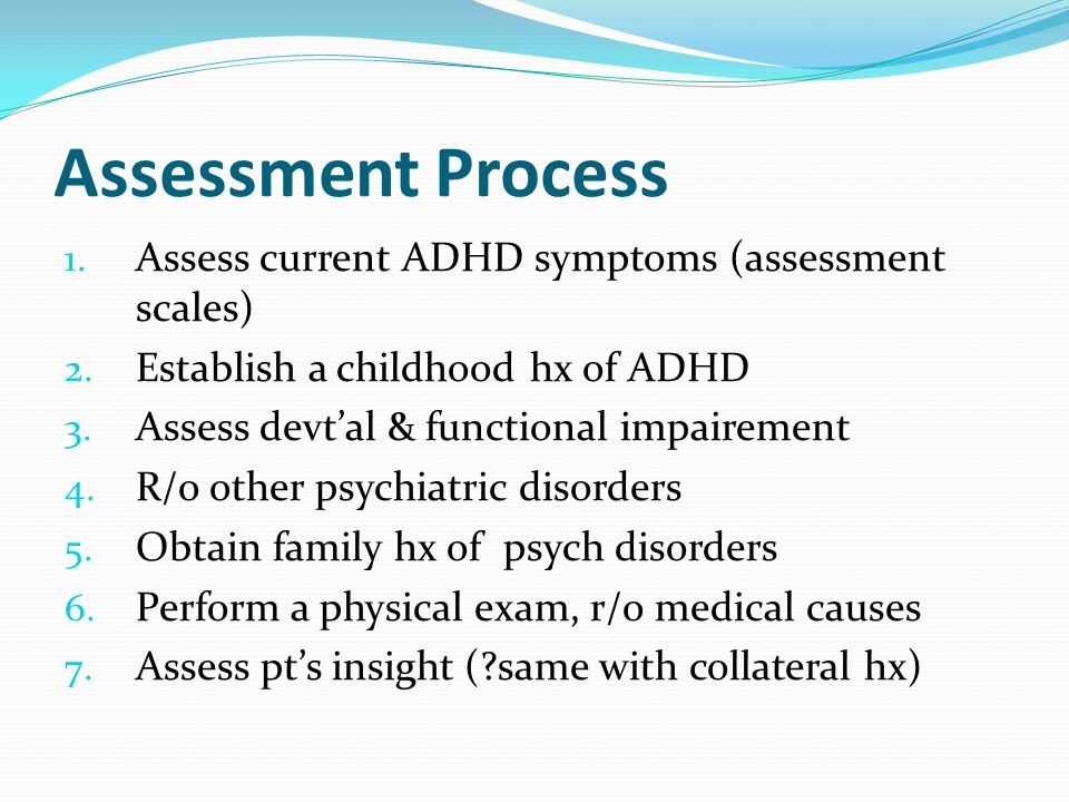 Assessment Process Assess current ADHD symptoms (assessment scales)