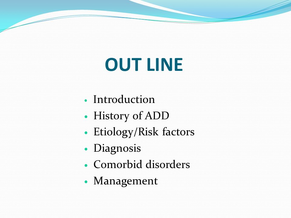 OUT LINE History of ADD Etiology/Risk factors Diagnosis