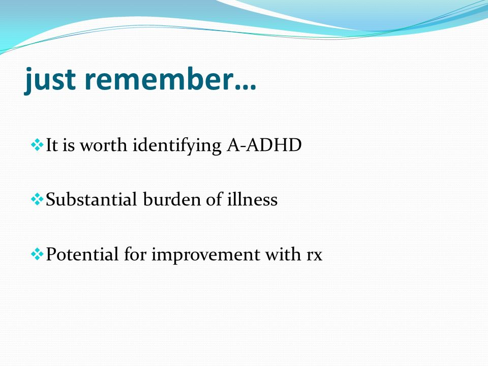 just remember… It is worth identifying A-ADHD