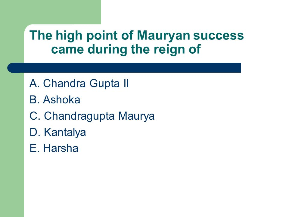 The high point of Mauryan success came during the reign of