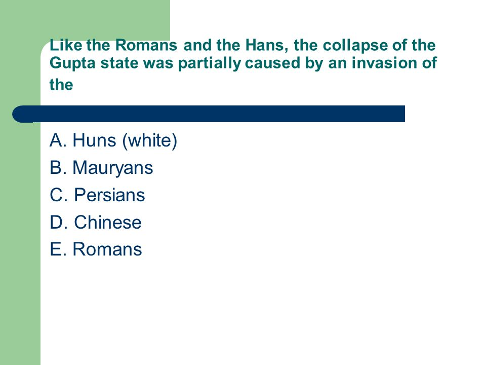 A. Huns (white) B. Mauryans C. Persians D. Chinese E. Romans