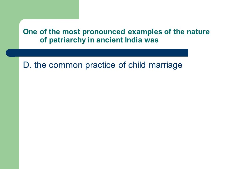 D. the common practice of child marriage