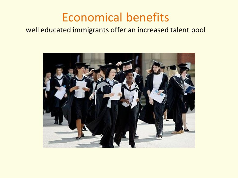 Economical benefits well educated immigrants offer an increased talent pool