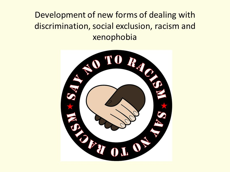 Development of new forms of dealing with discrimination, social exclusion, racism and xenophobia