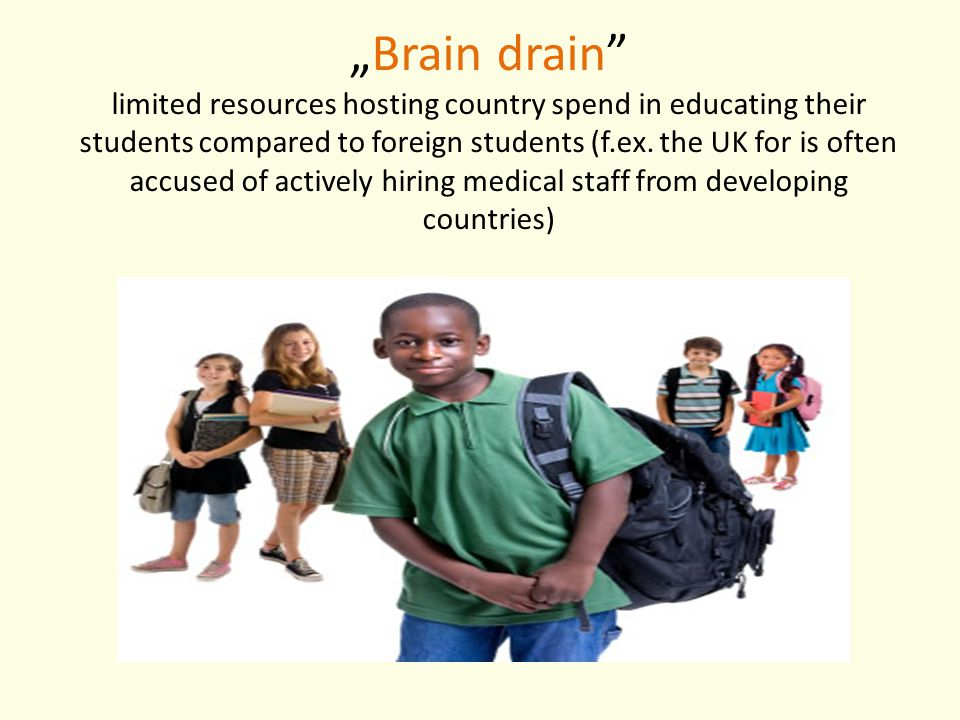 """Brain drain limited resources hosting country spend in educating their students compared to foreign students (f.ex."