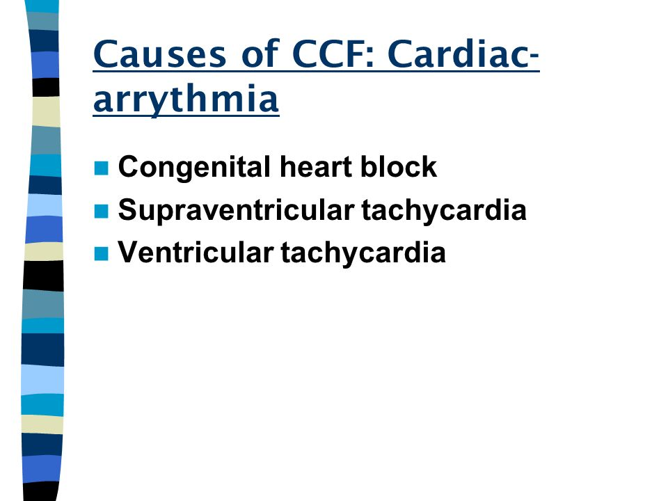 Causes of CCF: Cardiac-arrythmia