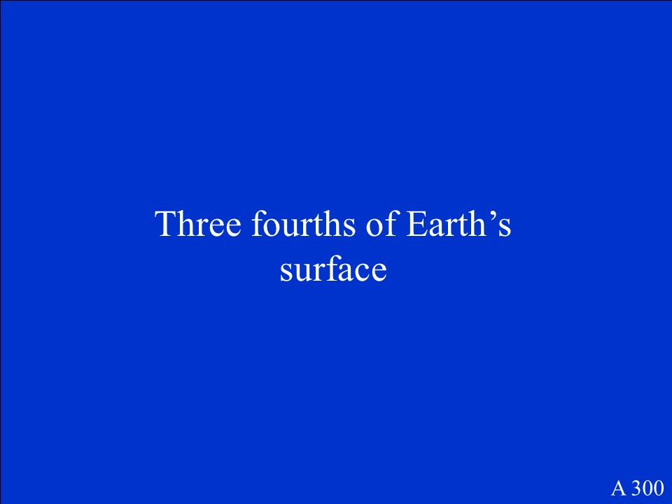 Three fourths of Earth's surface