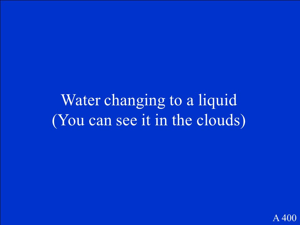 Water changing to a liquid (You can see it in the clouds)