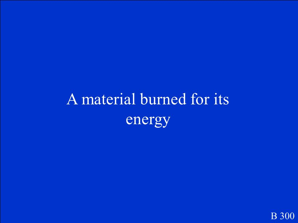 A material burned for its energy