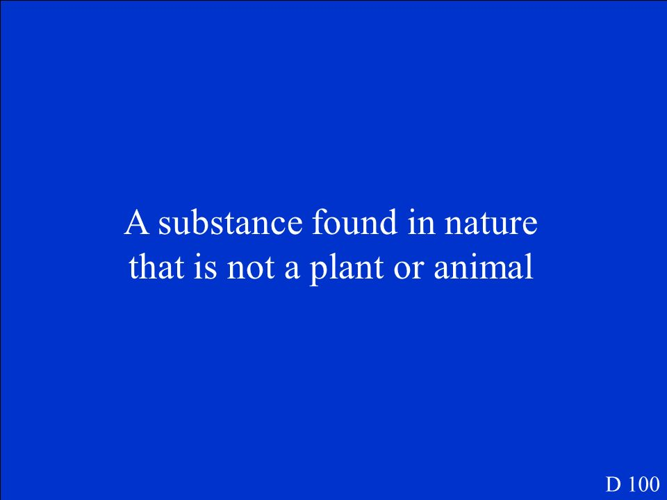 A substance found in nature that is not a plant or animal