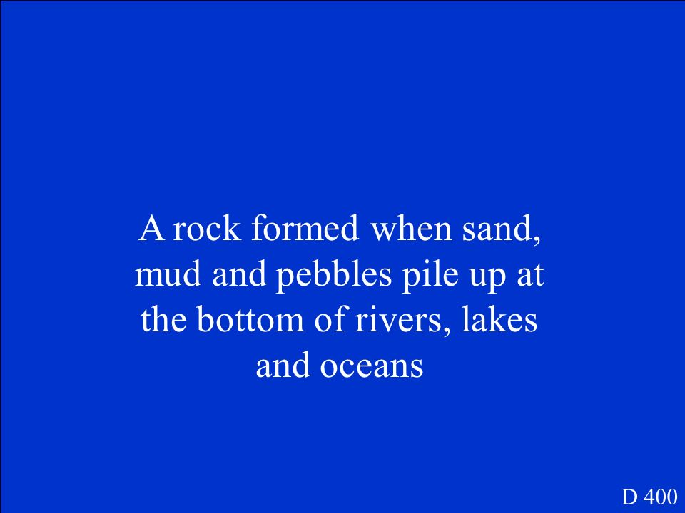 A rock formed when sand, mud and pebbles pile up at the bottom of rivers, lakes and oceans