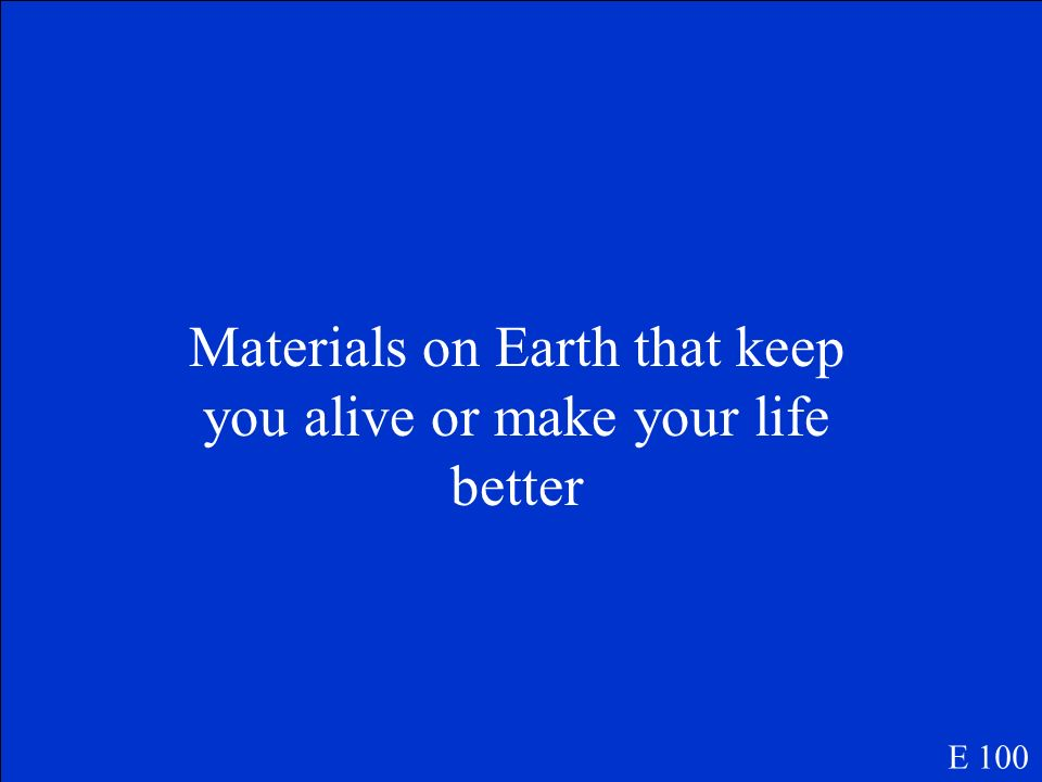 Materials on Earth that keep you alive or make your life better